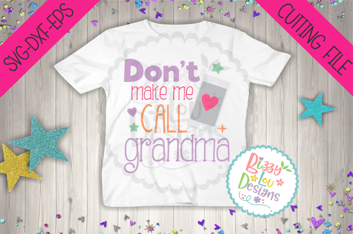 Don T Make Me Call Grandma Svg Dxf Eps Cutting File By Bizzy Lou