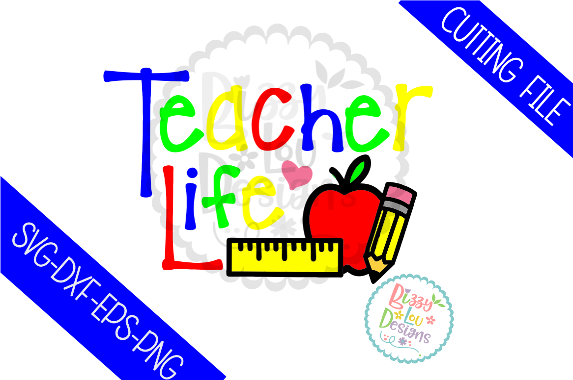 Teacher Life Svg Dxf Eps Png Cutting File By Bizzy Lou Designs Thehungryjpeg Com