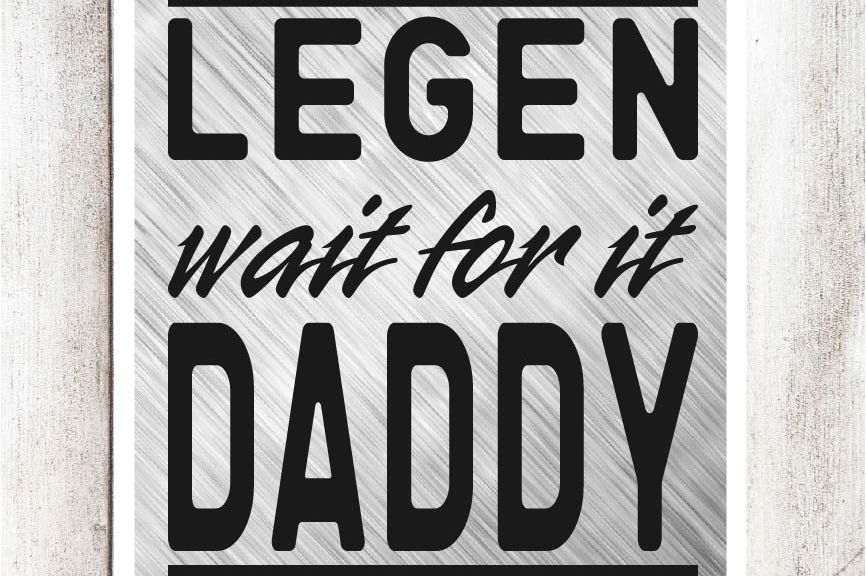 Legen Wait For It Daddy Svg Dxf Eps File By Southern Fried