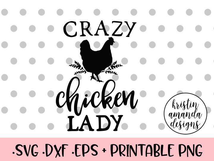 Crazy Chicken Lady Svg Dxf Eps Png Cut File Cricut Silhouette