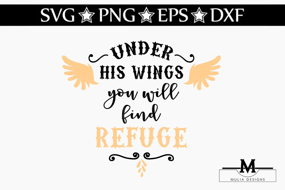 Under His Wings You Will Find Refuge Svg By Mulia Designs