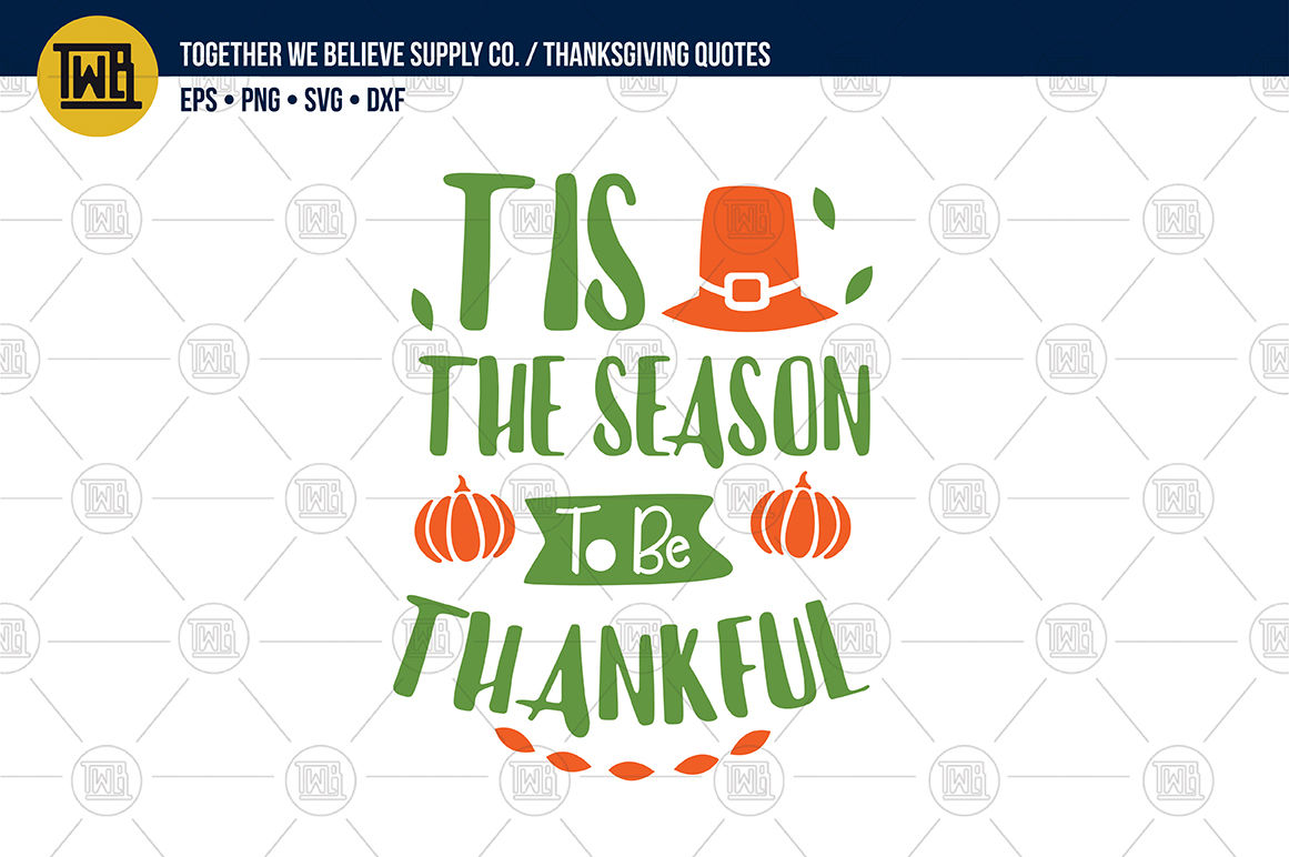 Tis The Season To Be Thankful Lovingly Created Cut File By Twb Supply Co Thehungryjpeg Com