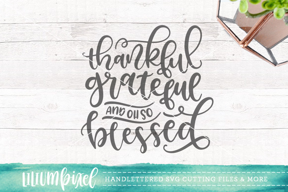Thankful Grateful And Oh So Blessed Svg Png Dxf By Lilium Pixel Svg Thehungryjpeg Com