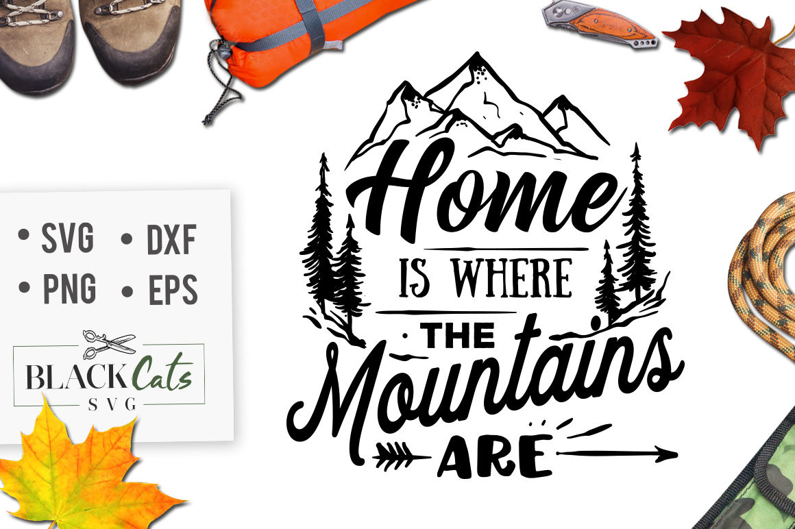 Home Is Where The Mountains Are Svg By Blackcatssvg