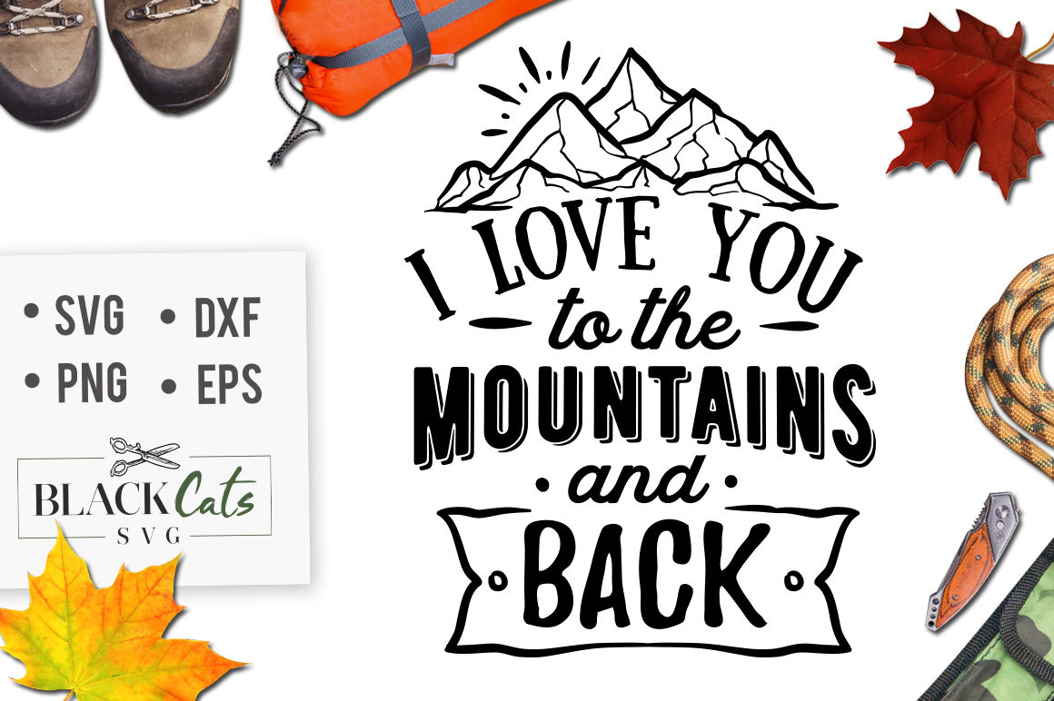 I Love You To The Mountains And Back Svg By Blackcatssvg
