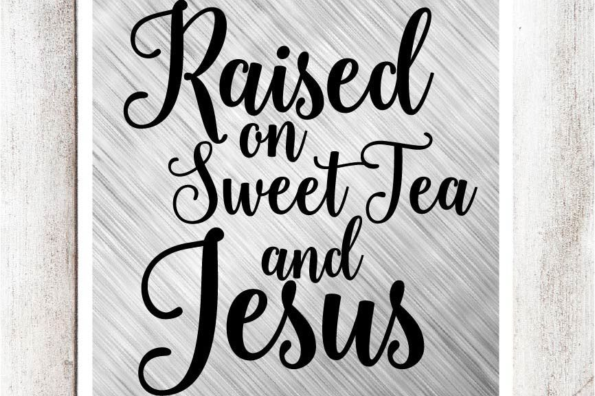 Raised On Sweet Tea And Jesus Svg Dxf Eps File By Southern Fried