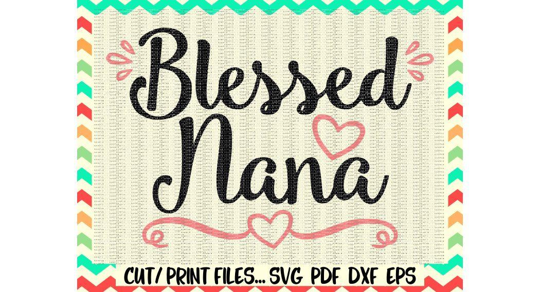 Blessed Nana Svg Blessed Svg Nana Svg Nana Gift Nanny Gift