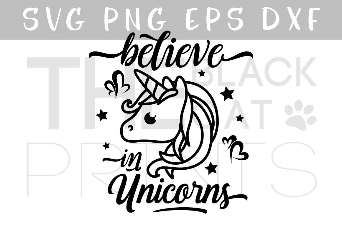 Believe In Unicorns Svg Dxf Png Eps By Theblackcatprints