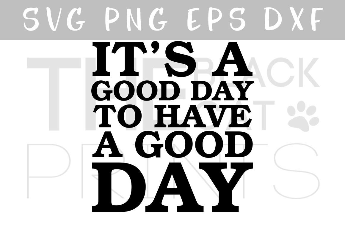 It S A Good Day To Have A Good Day Svg Dxg Png Eps By