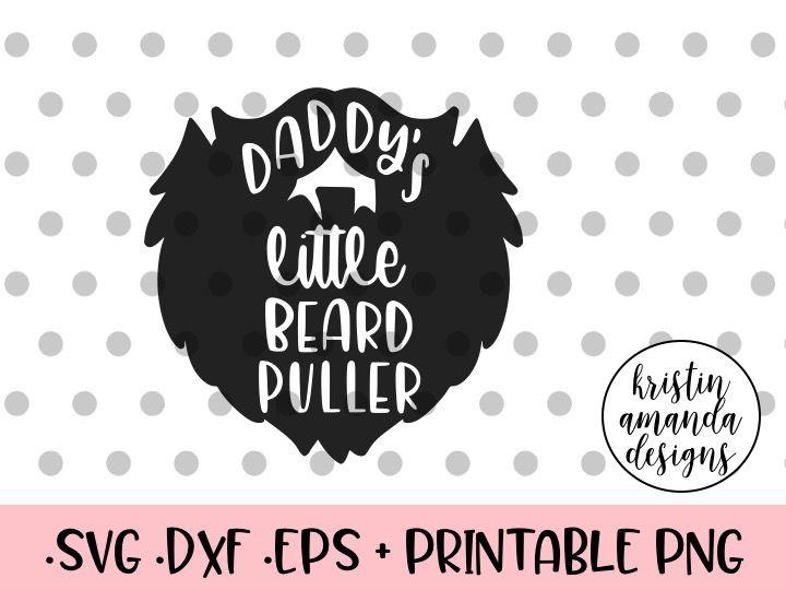 Daddy S Little Beard Puller Svg Dxf Eps Png Cut File Cricut