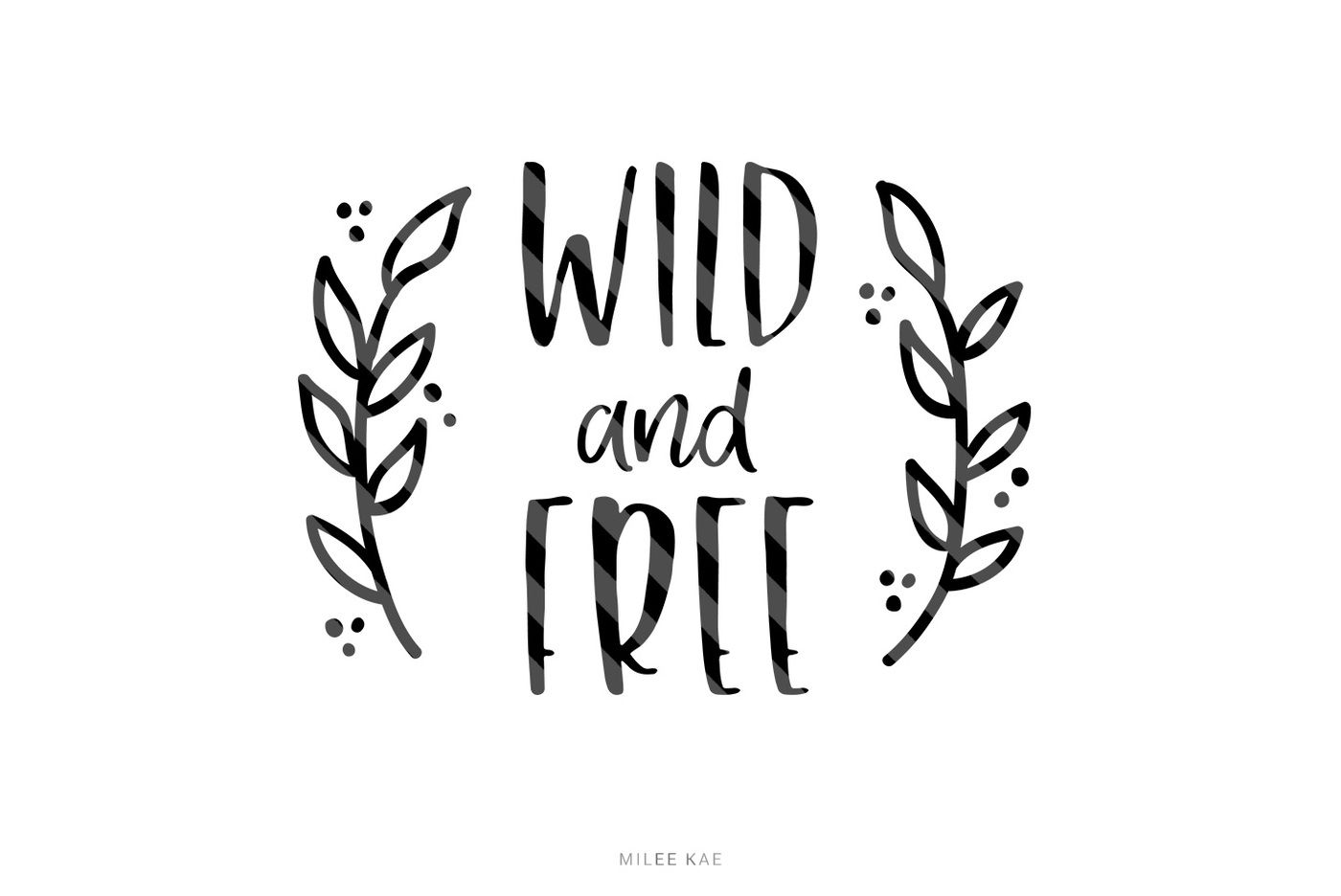 Wild And Free Cutting File Svg Png Eps By Mileekae