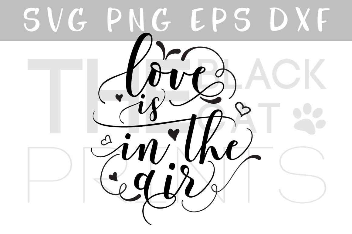 Love Is In The Air Svg Dxf Png Eps By Theblackcatprints