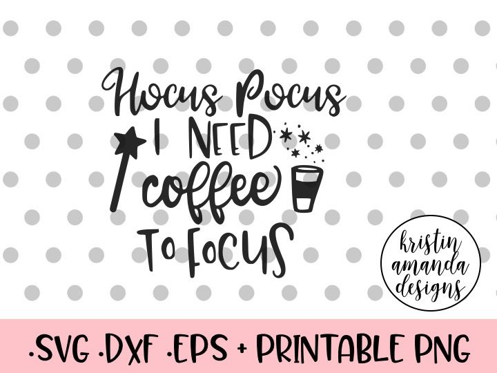 Hocus Pocus I Need Coffee To Focus Svg Dxf Eps Png Cut File Cricut Silhouette By Kristin Amanda Designs Svg Cut Files Thehungryjpeg Com