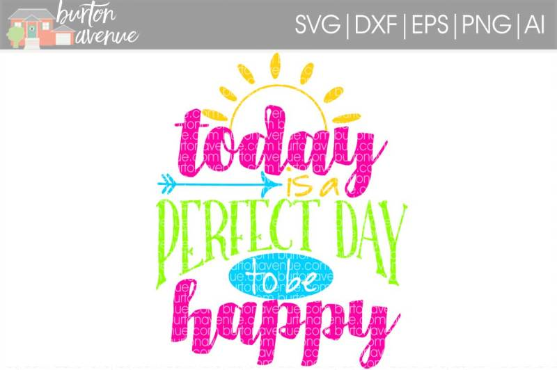 Today Is A Perfect Day To Be Happy Svg Cut File By Thehungryjpeg