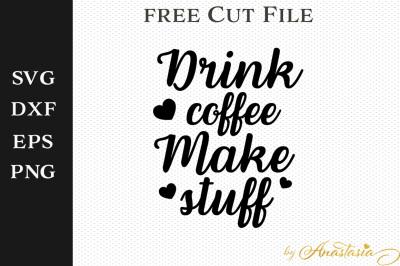 FREE SVG File: Drink Coffee Make Stuff
