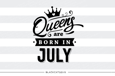 FREE SVG File: Queens are born in July
